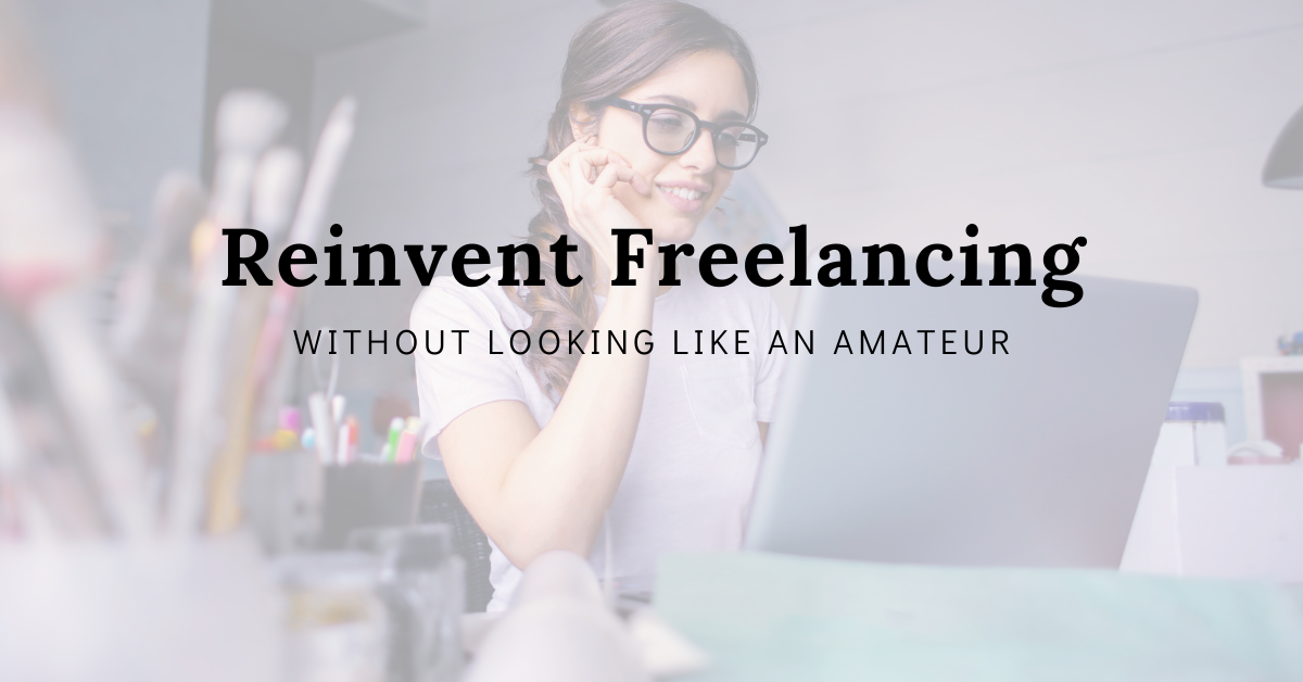 3 Ways You Can Reinvent Freelancing Without Looking Like An Amateur