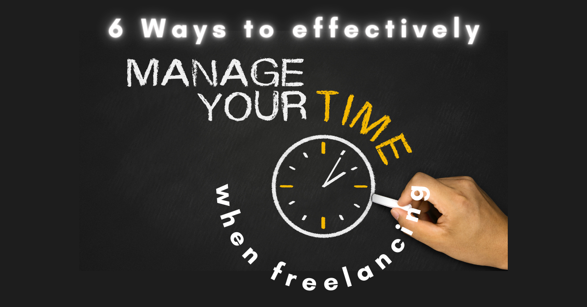 Six Ways to Effectively Manage Time When Freelancing