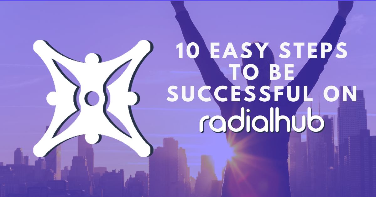 Ten Easy Steps to Actually be Successful on RadialHub
