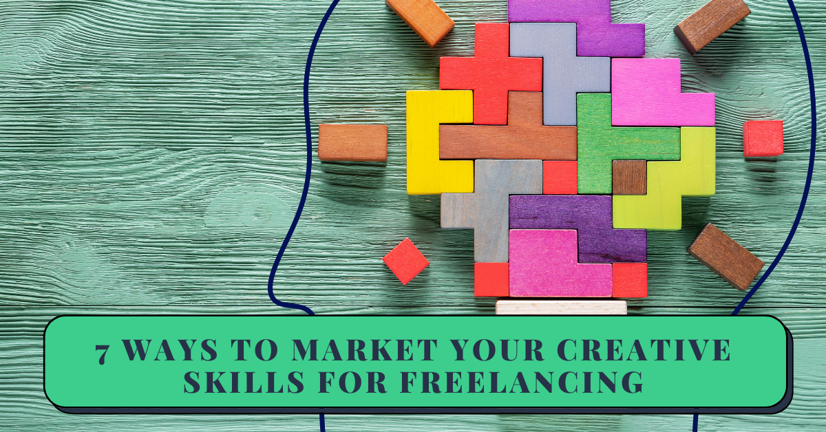 7 Ways to Market Your Creative Skills and Land Freelancing Gigs