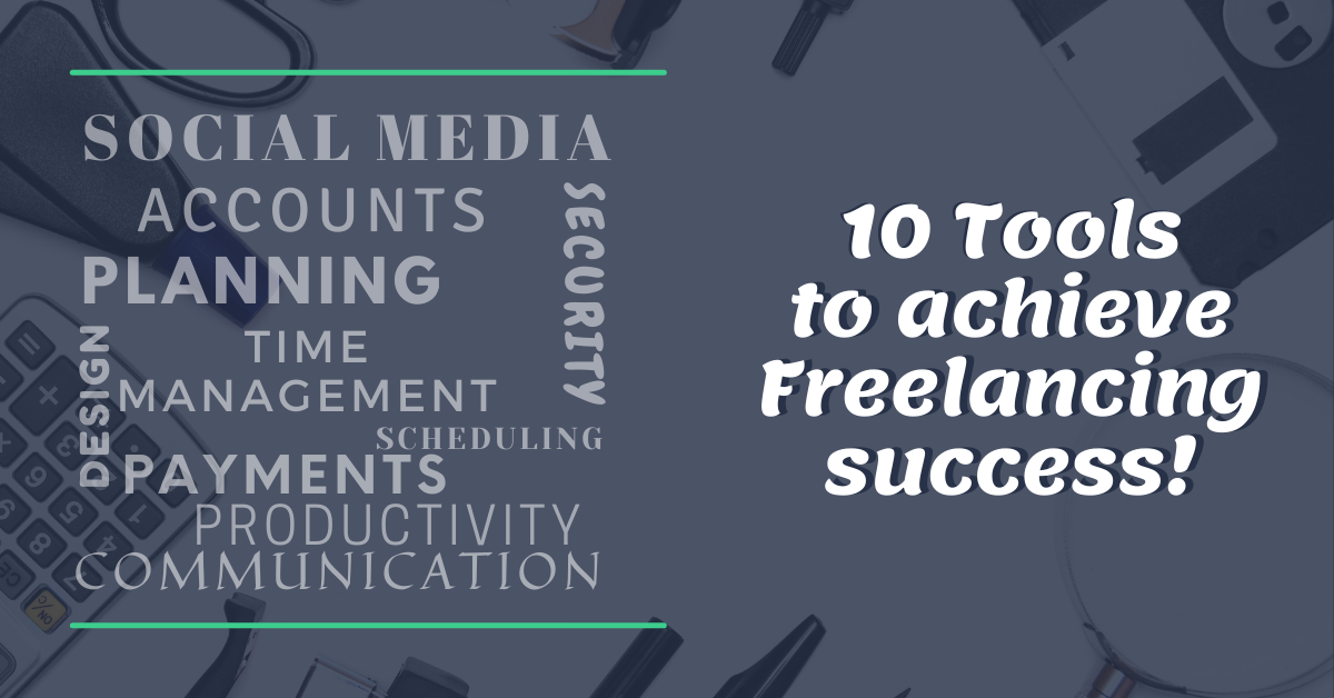 Know the Ten Tools Experts Use to Achieve Freelancing Success Every Time