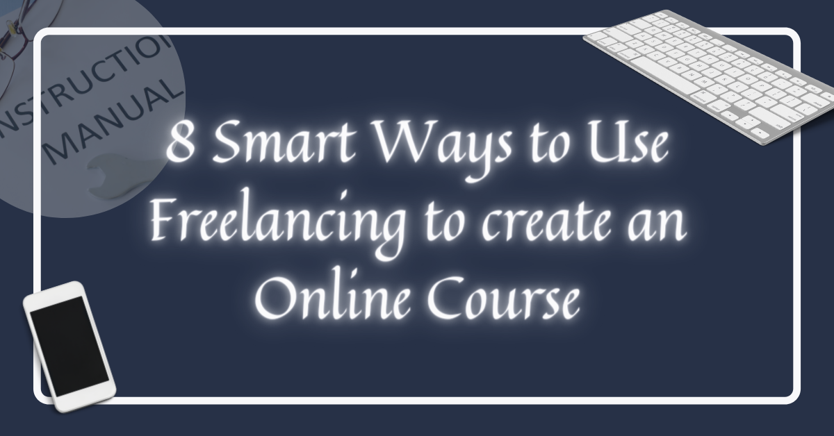 8 smart ways to use freelancing to create online course