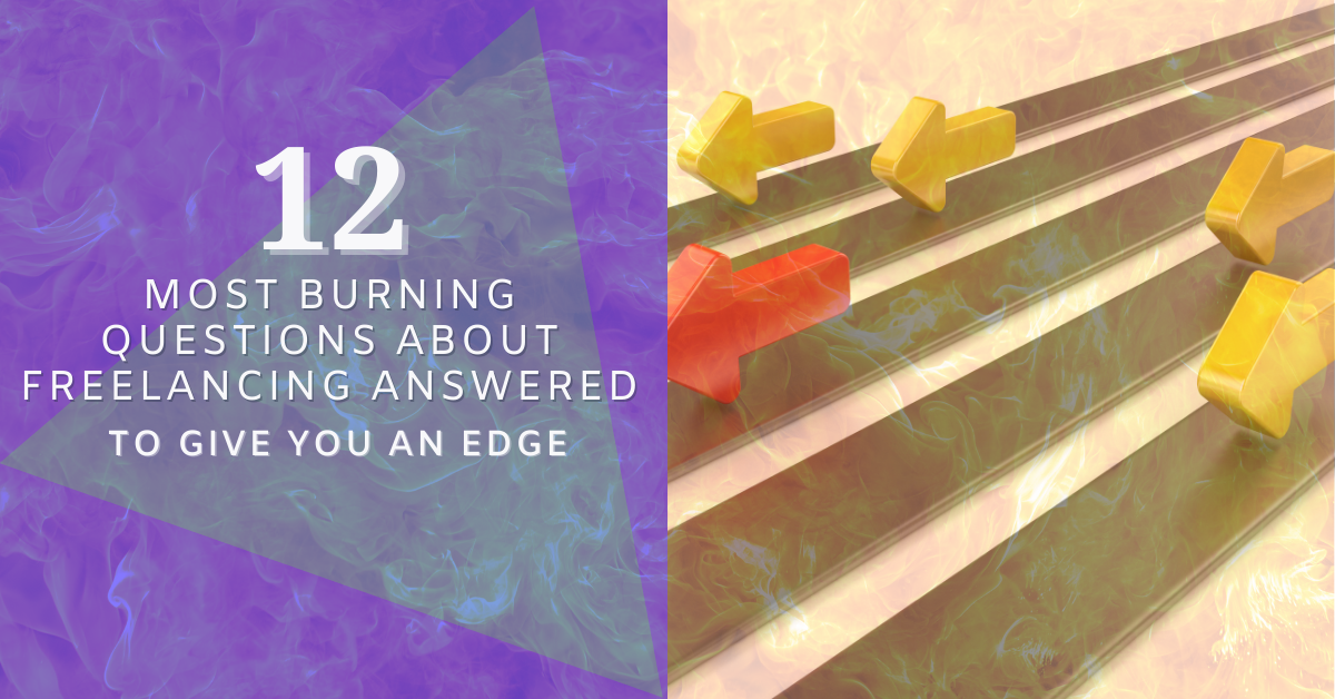 Twelve-Most-Burning-Questions-About-Freelancing-Answered-to-Give-You-An-Edge