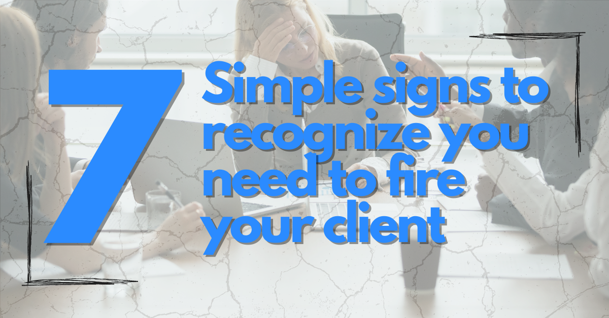 7-simple-signs-you-need-to-fire-your-client